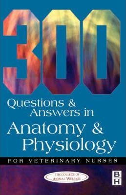 300 Questions and Answers in Anatomy and Physiology for Veterinary Nurses (Paperback)
