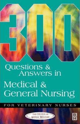 300 Questions and Answers in Medical and General Nursing for Veterinary Nurses (Paperback)