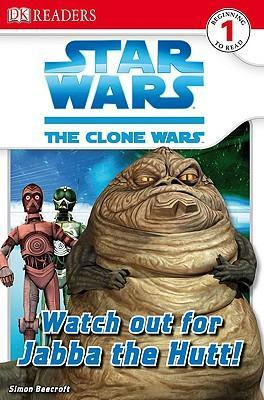 DK Readers L1: Star Wars: The Clone Wars: Watch Out for Jabba the Hutt! by Simon Beecroft