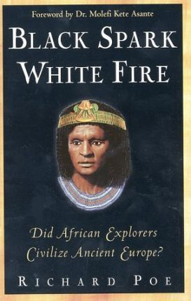 Black Spark, White Fire: Did African Explorers Civilize Ancient Europe?
