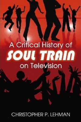 """A Critical History of """"Soul Train"""" on Television"""