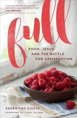 Full : Food, Jesus, and the Battle for Satisfaction