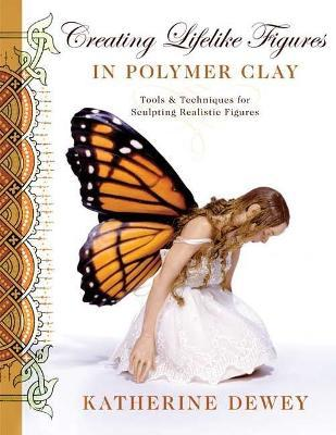 Creating Lifelike Figures In Polymer Clay (Paperback)