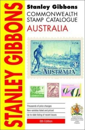 Stanley Gibbons Commonwealth Stamp Catalogue 2013: Australia: Also Including Australian Antartic Territory, Christmas Island, Cocos (Keeling) Island and Norfolk Island