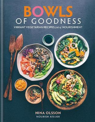 Bowls of Goodness: Vibrant Vegetarian Recipes Full of Nourishment (Hardback)