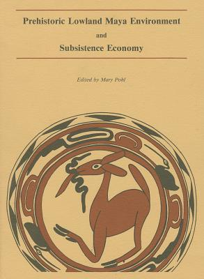 Pohl: Prehistoric Lowland Maya Environment ' Subsistence Economy (Pr Only)