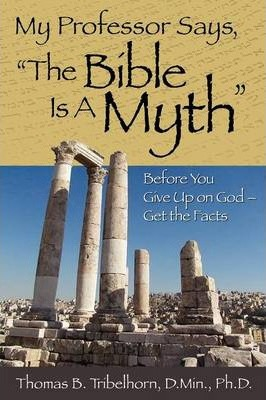 My Professor Says, the Bible Is a Myth