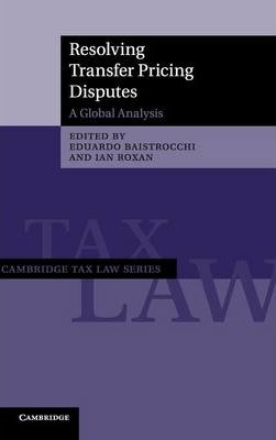 Cambridge Tax Law Series: Resolving Transfer Pricing Disputes: A Global Analysis (Hardback)