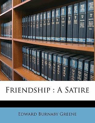 friendship satire Friendship is after all the practice of becoming passionate friends when you spend hours together putting up with each others' little imperfections and appreciating the silliest gestures.