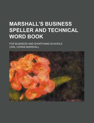 Marshall's Business Speller and Technical Word Book; For Business and Shorthand Schools