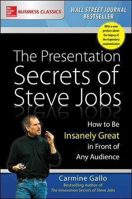 The Presentation Secrets of Steve Jobs: How to Be Insanely Great in Front of Any Audience (Paperback)