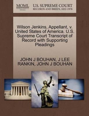 Wilson Jenkins, Appellant, V. United States of America. U.S. Supreme Court Transcript of Record with Supporting Pleadings