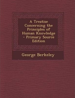 an analysis of a treatise concerning the principle of human knowledge by george berkeley Author:george berkeley [berkeley, george] language: eng format: epub tags: soul, knowledge, theory of, idealism published: 2003-11-30t16:00:00+00:00 103 attraction signifies the effect, not the manner or cause--the great mechanical principle now in vogue is attraction.