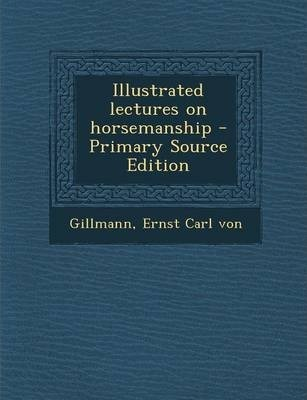 Illustrated Lectures on Horsemanship - Primary Source Edition
