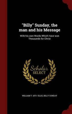 bill sunday and the trivialization of christian message Discover billy sunday famous and rare quotes share billy sunday quotations about sports, church and devil billy sunday, william thomas ellis (1917) billy sunday, the man and his message: with his own words which have won thousands for christ.