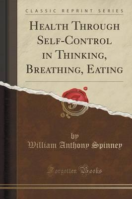 Health Through Self-Control in Thinking, Breathing, Eating (Classic Reprint) (Βιβλία τσέπης)