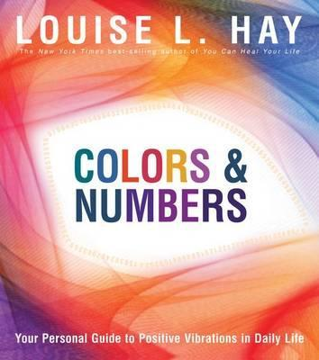 Colors And Numbers: Your Personal Guide To Positive Vibrations In Daily (Paperback)