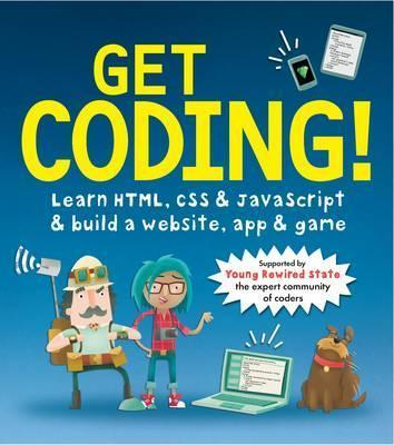 Get Coding! Learn HTML, CSS, and JavaScript and Build a Website, App, and Game (Paperback)