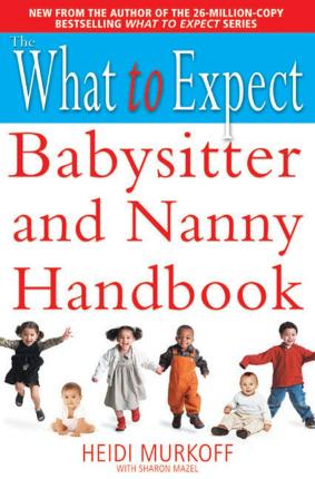 The What to Expect Babysitter and Nanny Handbook