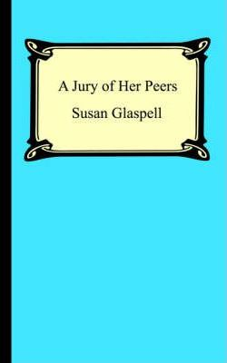 the importance of the characters in susan glaspells a jury of her peers Sources on related authors with similar themes wilder and  'a jury of her peers': the importance of  justice in susan glaspells a jury of her peers.