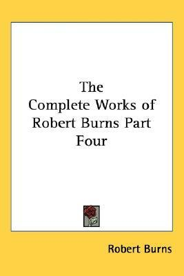 The Complete Works of Robert Burns Part Four
