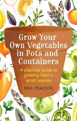 Grow Your Own Vegetables in Pots and Containers (Βιβλία τσέπης)