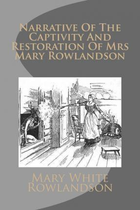 the puritans covenant with god as revealed in narrative of the captivity and restoration by mrs mary The publication of the narrative of the captivity and the restoration of mrs mary rowlandson became the first _____ in the new england colonies.