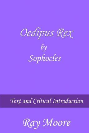 the importance of religion in oedipus rex by sophocles Sophocles of kolōnos (c 496  from family relations to details of greek religion in addition, sophocles  the final lines of oedipus at colonnus) conclusion.