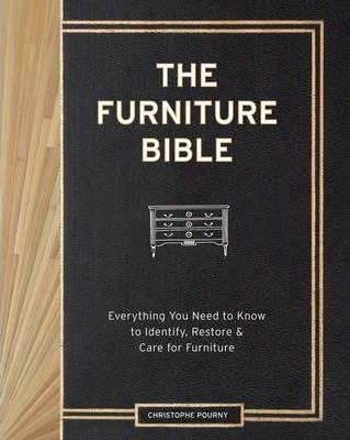 Furniture Bible : Everything You Need to Know to Identify, Restore and Care for Furniture (Hardback)