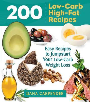 200 Low-Carb, High-Fat Recipes : Easy Recipes to Jumpstart Your Low-Carb Weight Loss