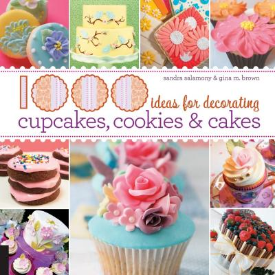 1000 Ideas for Decorating Cupcakes, Cookies & Cakes by Sandra Salamony