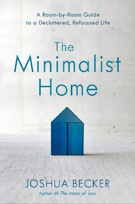 The Minimalist Home: A Room-By-Room Guide to a Decluttered, Refocused Life (Βιβλία με Σκληρό Εξώφυλλο)
