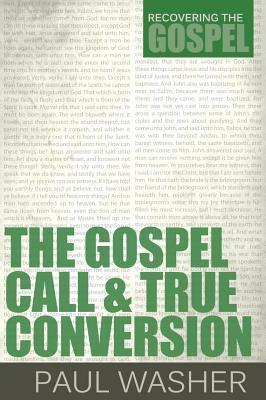 the gospel call and true conversion by paul washer