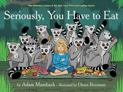 Seriously, You Have To Eat (Hardback)