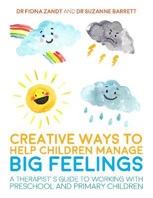 Creative Ways to Help Children Manage BIG Feelings (Paperback)