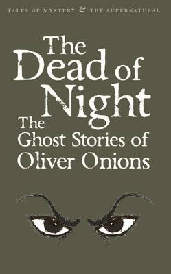 The Dead of Night: The Ghost Stories of Oliver Onions