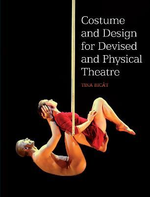 Costume and Design for Devised and Physical Theatre (Paperback)