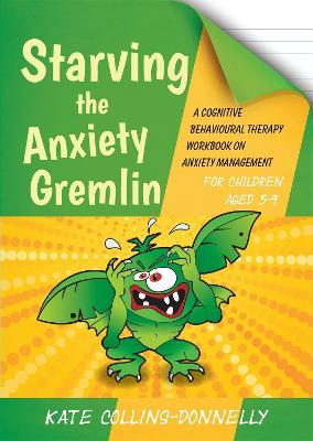 Starving the Anxiety Gremlin for Children Aged 5-9 (Paperback)