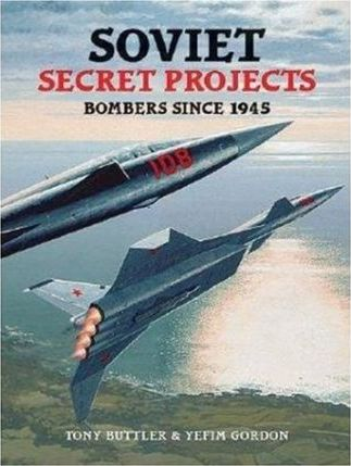 Russian Secret Projects: Bombers Since 1945 v. 1