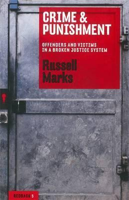 Crime & Punishment: Offenders And Victims In A Broken Justice System: Redbacks (Paperback)