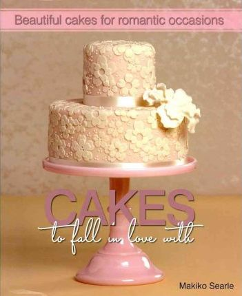 Cakes to Fall in Love With