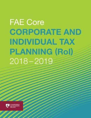 Corporate and Individual Tax Planning (RoI) 2018-2019: Fae Core (Paperback)