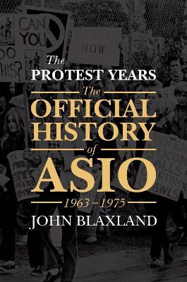 The Protest Years : The Official History of ASIO, 1963-1975
