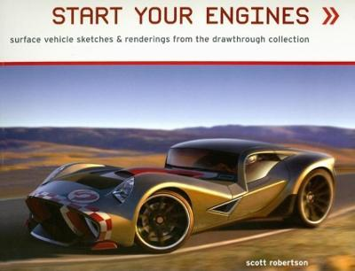 Start Your Engines: Surface Vehicle Sketches & Renderings by Scott Robertson