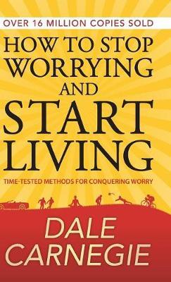 How to Stop Worrying and Start Living (Hardback)
