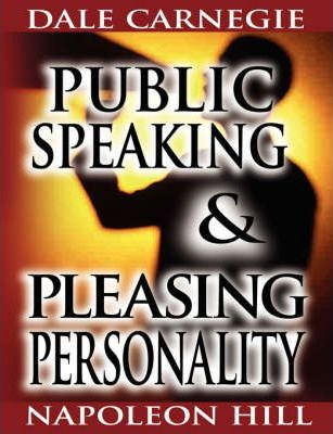 Public Speaking by Dale Carnegie (the author of How to Win Friends & Influence People) & Pleasing Personality by Napoleon Hill (the author of Think and Grow Rich) (Paperback)