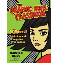 Graphic Novel Classroom : Powerful Teaching and Learning With Images