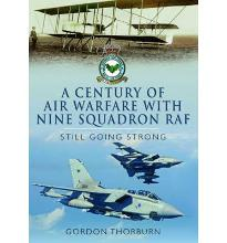 A Century of Air Warfare with Nine  IX  Squadron, RAF: Still Going Strong  Ha...