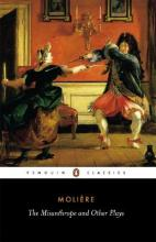 "The Misanthrope and Other Plays: ""Such Foolish Affected Ladies"", ""Tartuffe"", ""The Misanthrope"", ""The Doctor Despite Himself"", ""The Would-be Gentleman"", ""Those Learned Ladies"""