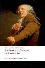 She Stoops to Conquer and Other Comedies